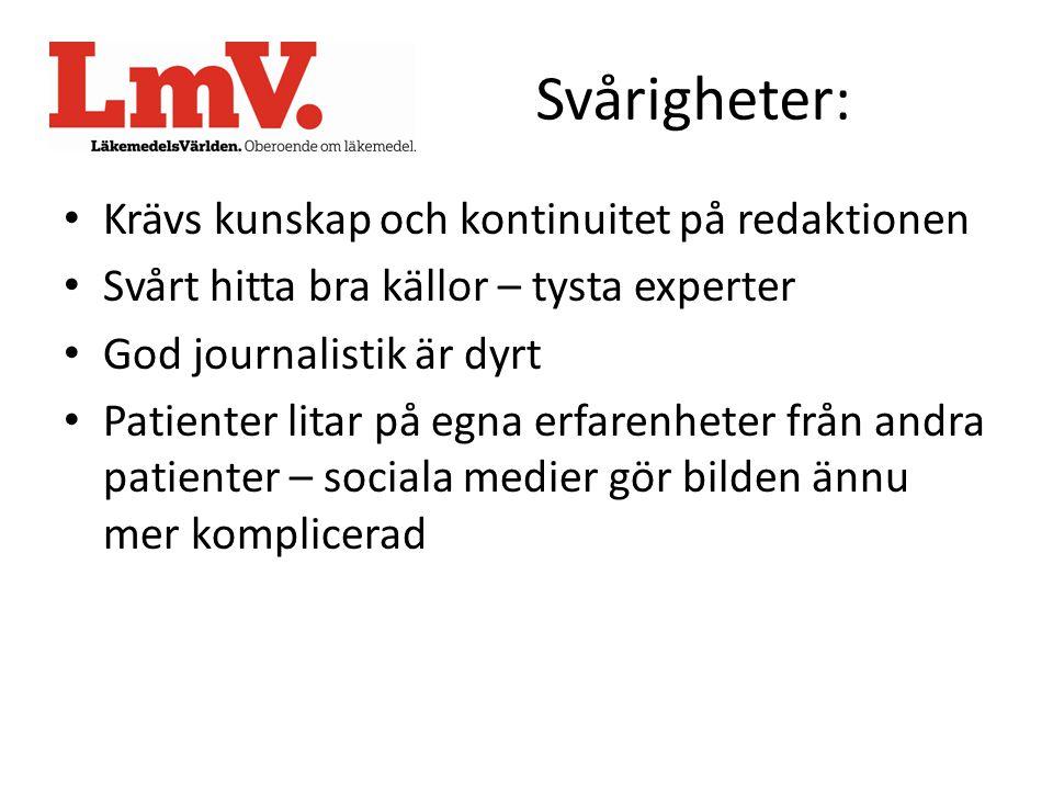 Svårigheter: • Krävs kunskap och kontinuitet på redaktionen • Svårt hitta bra källor – tysta experter • God journalistik är dyrt • Patienter litar på