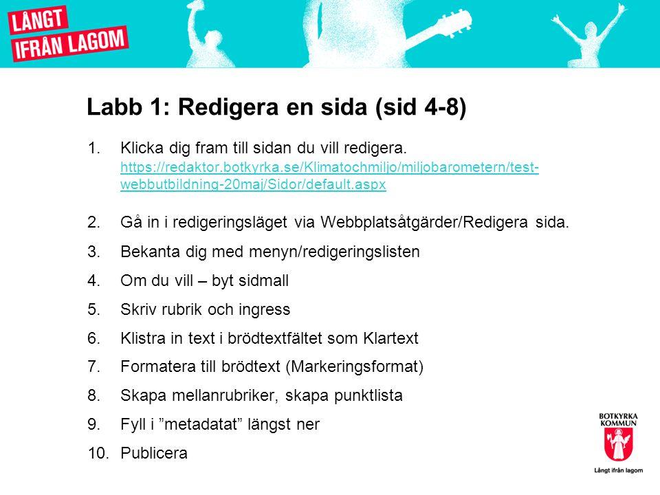 Labb 1: Redigera en sida (sid 4-8) 1.Klicka dig fram till sidan du vill redigera. https://redaktor.botkyrka.se/Klimatochmiljo/miljobarometern/test- we