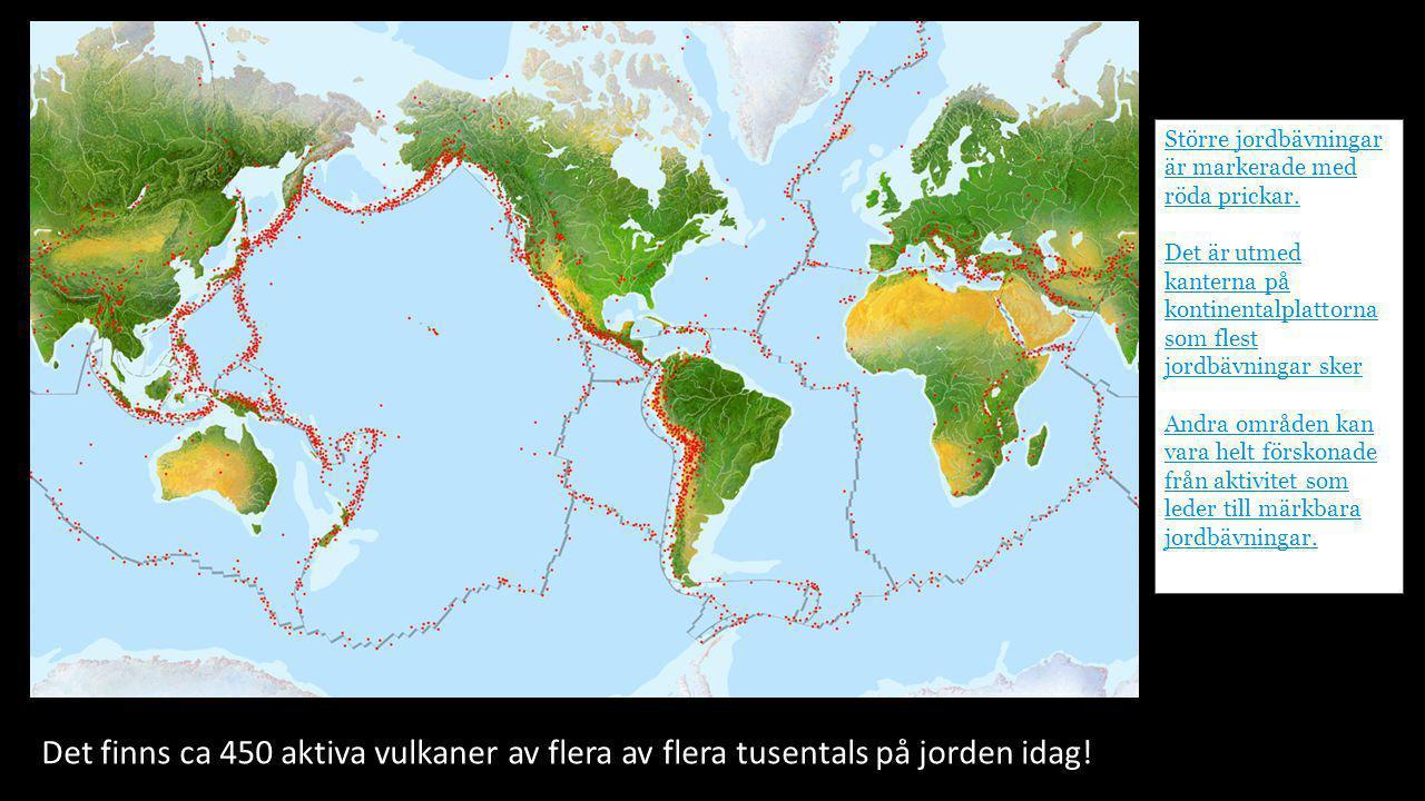 Större jordbävningar är markerade med röda prickar. Det är utmed kanterna på kontinentalplattorna som flest jordbävningar sker Andra områden kan vara