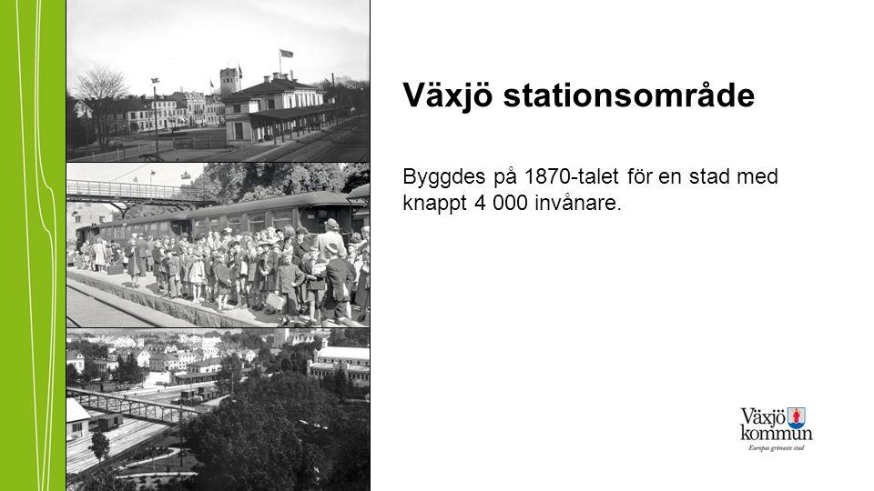 Växjö stationsområde Byggdes på 1870-talet för en stad med knappt 4 000 invånare.