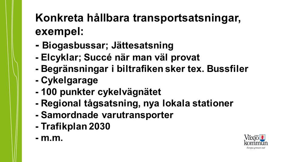 Konkreta hållbara transportsatsningar, exempel: - Biogasbussar; Jättesatsning - Elcyklar; Succé när man väl provat - Begränsningar i biltrafiken sker
