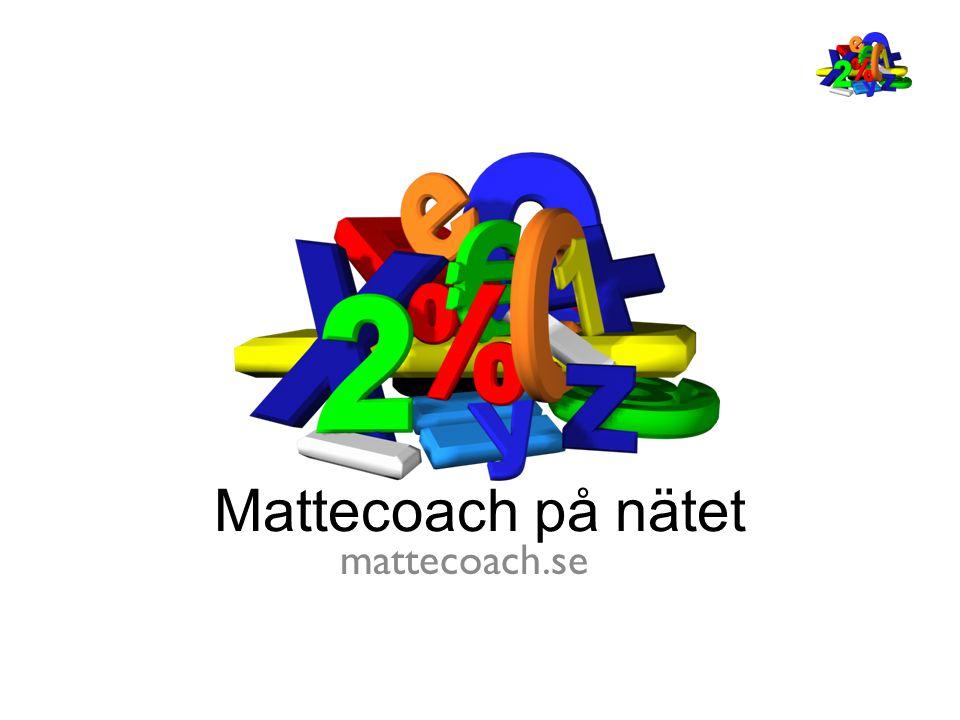 Mattecoach på nätet • Startade i Stockholm 2009 som ett samarbete mellan stockholms stad och KTH av Stefan Stenbom, utbildningsutvecklare.