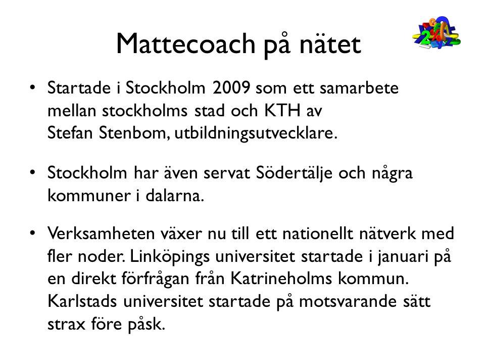 Mattecoach på nätet • Startade i Stockholm 2009 som ett samarbete mellan stockholms stad och KTH av Stefan Stenbom, utbildningsutvecklare. • Verksamhe