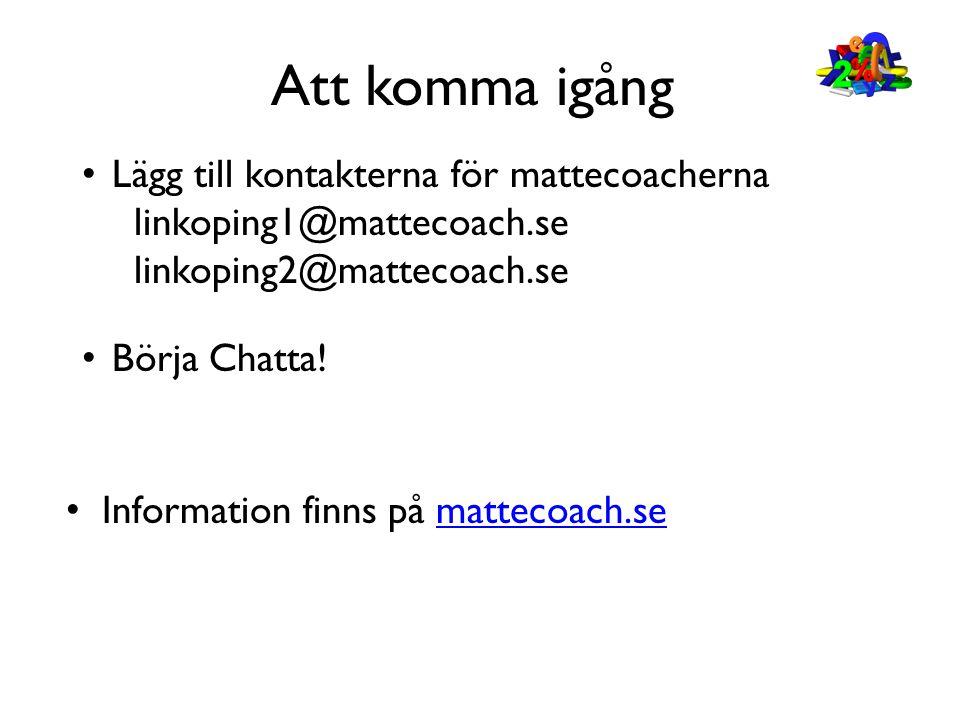 Att komma igång • Information finns på mattecoach.semattecoach.se • Lägg till kontakterna för mattecoacherna linkoping1@mattecoach.se linkoping2@matte