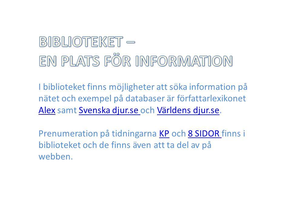I biblioteket finns möjligheter att söka information på nätet och exempel på databaser är författarlexikonet Alex samt Svenska djur.se och Världens dj