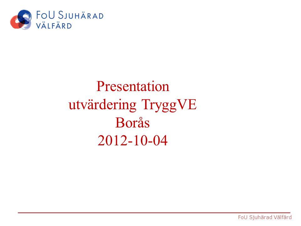 FoU Sjuhärad Välfärd Presentation utvärdering TryggVE Borås 2012-10-04