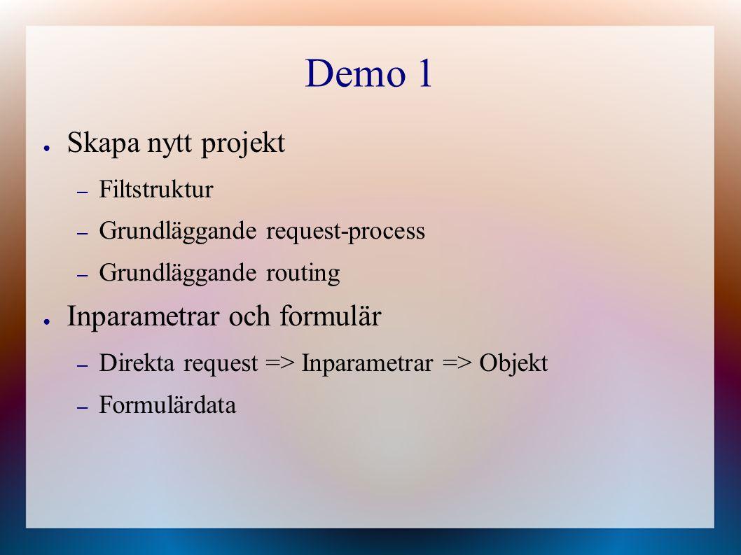 Demo 1 ● Skapa nytt projekt – Filtstruktur – Grundläggande request-process – Grundläggande routing ● Inparametrar och formulär – Direkta request => Inparametrar => Objekt – Formulärdata