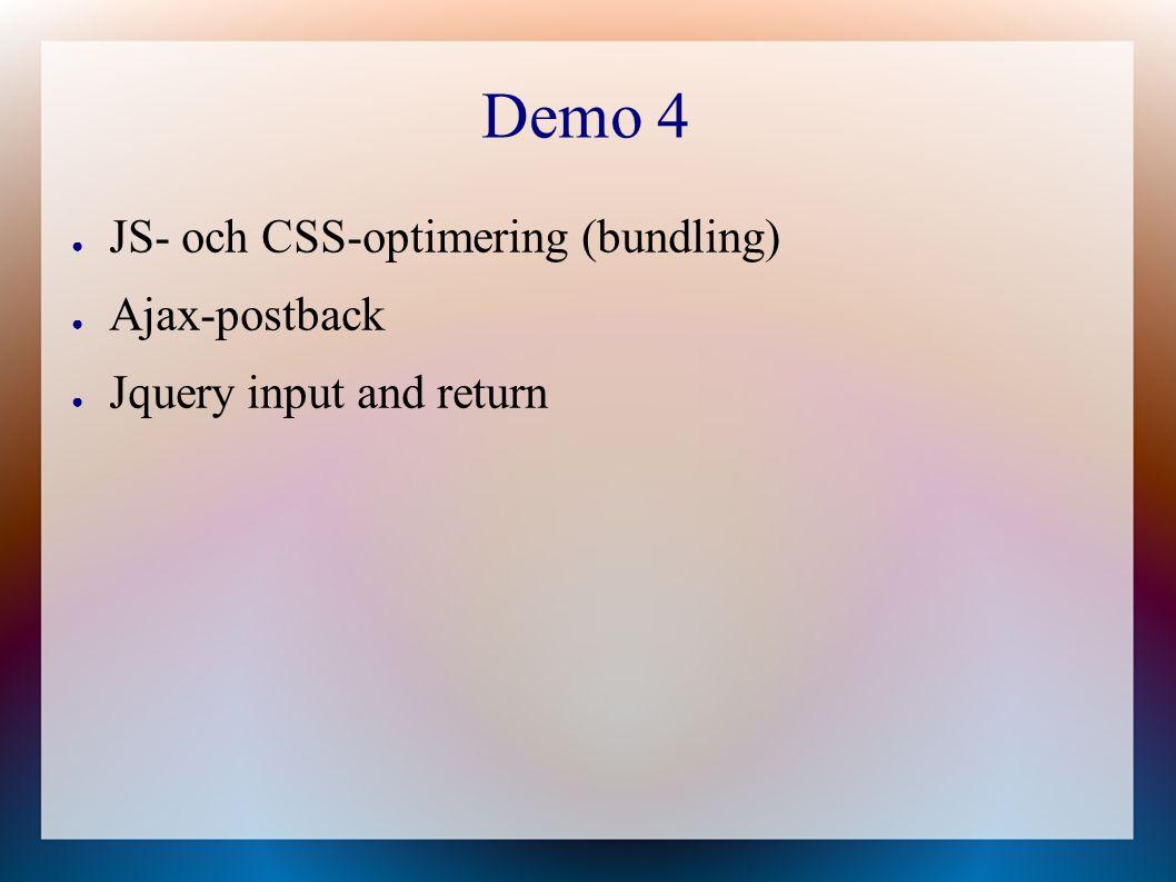 Demo 4 ● JS- och CSS-optimering (bundling) ● Ajax-postback ● Jquery input and return