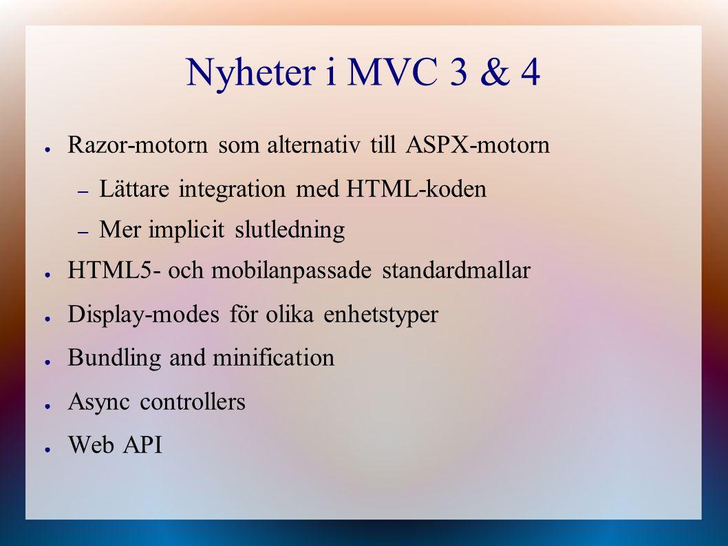 Nyheter i MVC 3 & 4 ● Razor-motorn som alternativ till ASPX-motorn – Lättare integration med HTML-koden – Mer implicit slutledning ● HTML5- och mobilanpassade standardmallar ● Display-modes för olika enhetstyper ● Bundling and minification ● Async controllers ● Web API
