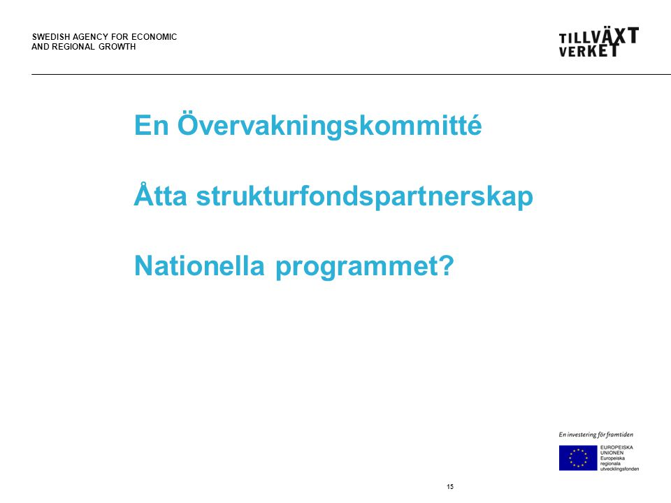 SWEDISH AGENCY FOR ECONOMIC AND REGIONAL GROWTH En Övervakningskommitté Åtta strukturfondspartnerskap Nationella programmet.