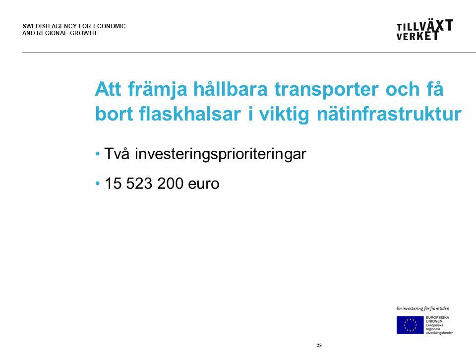 SWEDISH AGENCY FOR ECONOMIC AND REGIONAL GROWTH Att främja hållbara transporter och få bort flaskhalsar i viktig nätinfrastruktur •Två investeringsprioriteringar •15 523 200 euro 39