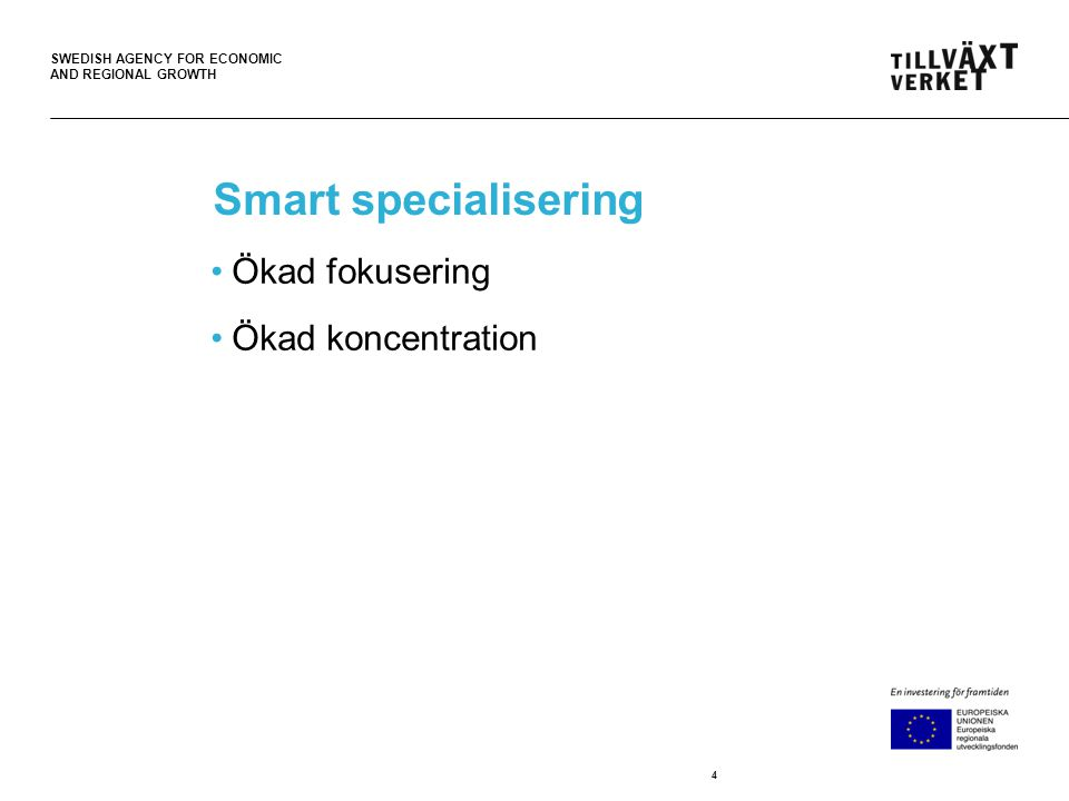 SWEDISH AGENCY FOR ECONOMIC AND REGIONAL GROWTH Smart specialisering •Ökad fokusering •Ökad koncentration 4