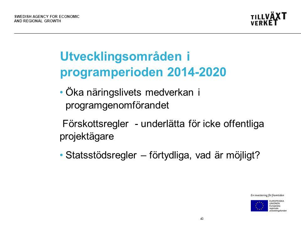 SWEDISH AGENCY FOR ECONOMIC AND REGIONAL GROWTH Utvecklingsområden i programperioden 2014-2020 •Öka näringslivets medverkan i programgenomförandet För
