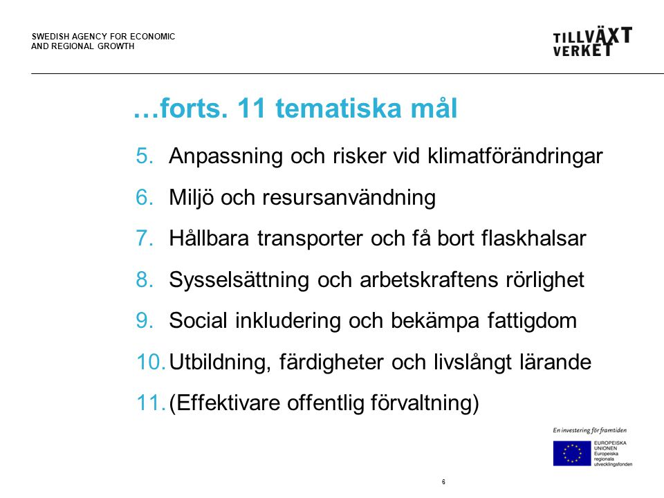 SWEDISH AGENCY FOR ECONOMIC AND REGIONAL GROWTH …forts. 11 tematiska mål 5.Anpassning och risker vid klimatförändringar 6.Miljö och resursanvändning 7
