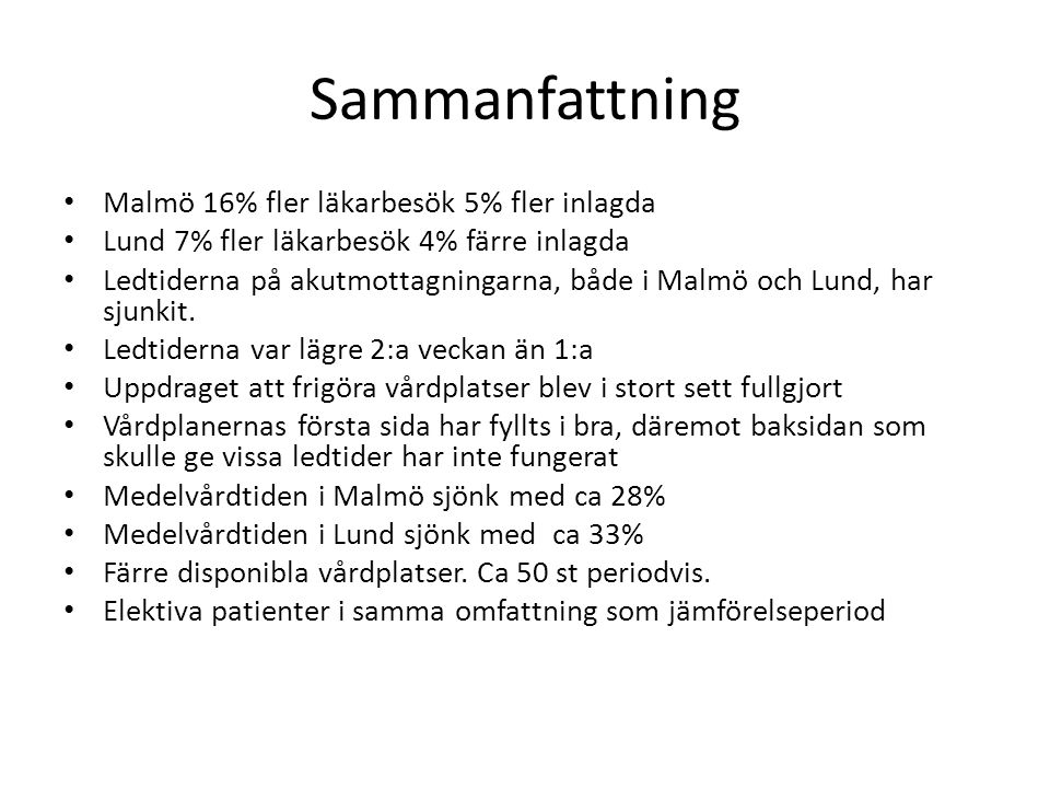 Sammanfattning • Malmö 16% fler läkarbesök 5% fler inlagda • Lund 7% fler läkarbesök 4% färre inlagda • Ledtiderna på akutmottagningarna, både i Malmö