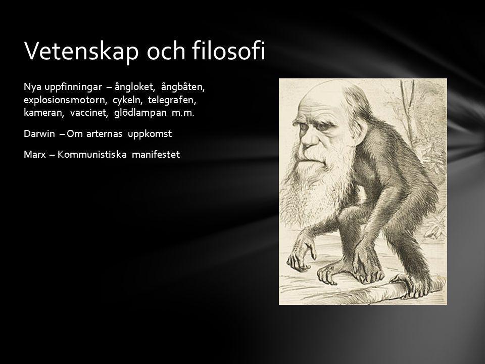 Nya uppfinningar – ångloket, ångbåten, explosionsmotorn, cykeln, telegrafen, kameran, vaccinet, glödlampan m.m. Darwin – Om arternas uppkomst Marx – K
