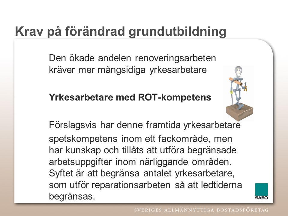 Yrkesarbetare med ROT- kompetens •Resultat av en förändrad utbildning –Mindre känsliga för konjunktursvängningar –Mindre känsliga för säsongsvariationer –Intressantare och mer utvecklande för den enskilde –Ensartade arbetsuppgifter begränsas