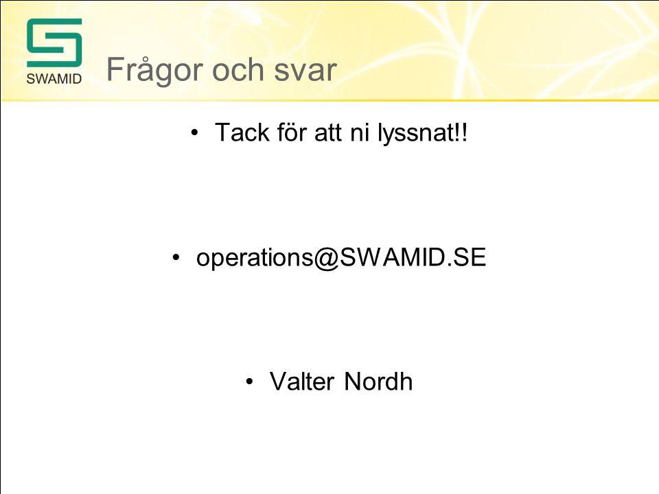 Frågor och svar •Tack för att ni lyssnat!! •operations@SWAMID.SE •Valter Nordh