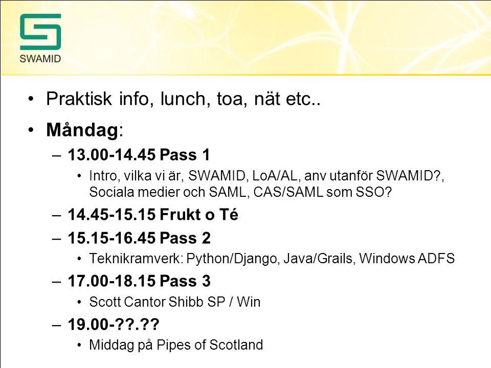 •Praktisk info, lunch, toa, nät etc.. •Måndag: –13.00-14.45 Pass 1 •Intro, vilka vi är, SWAMID, LoA/AL, anv utanför SWAMID?, Sociala medier och SAML,