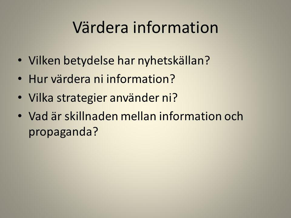 Värdera information • Vilken betydelse har nyhetskällan? • Hur värdera ni information? • Vilka strategier använder ni? • Vad är skillnaden mellan info