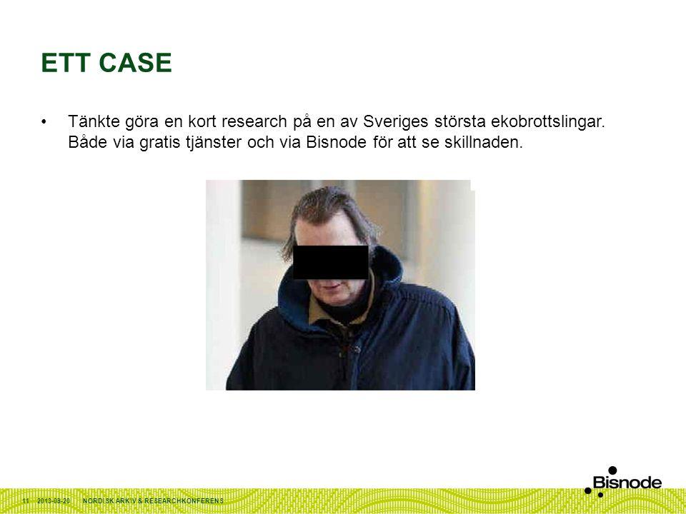 ETT CASE •Tänkte göra en kort research på en av Sveriges största ekobrottslingar. Både via gratis tjänster och via Bisnode för att se skillnaden. 2013