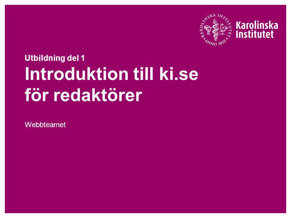 Utbildning del 1 Introduktion till ki.se för redaktörer Webbteamet