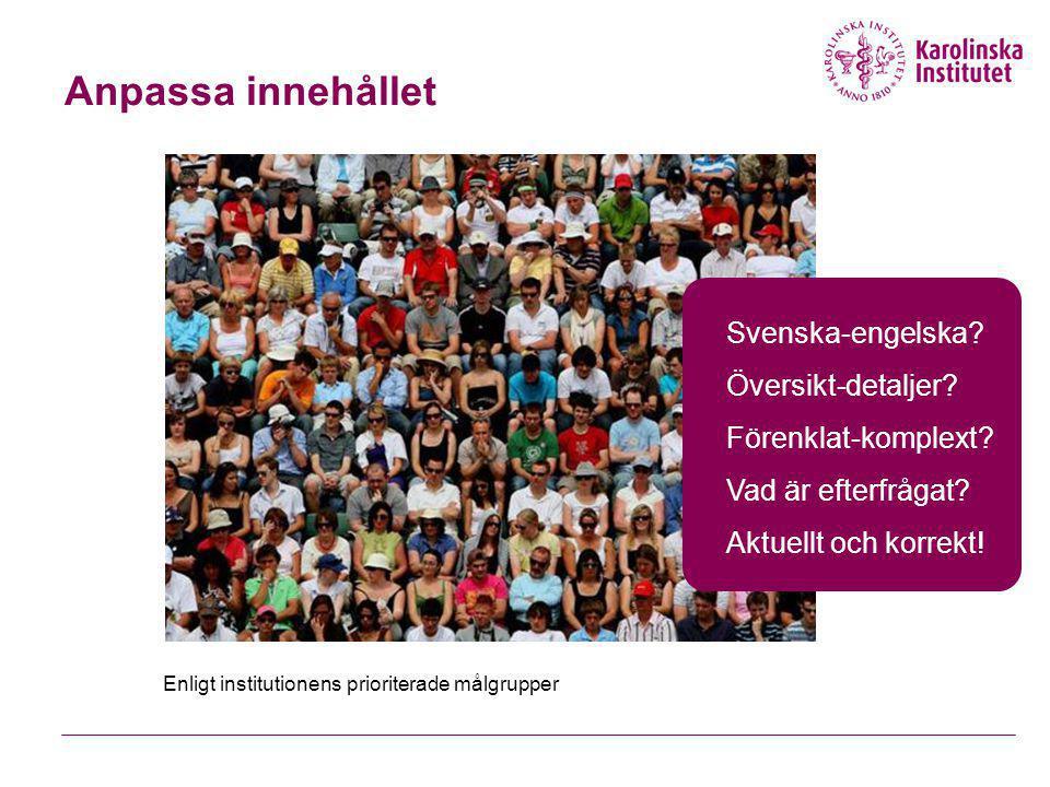 Anpassa innehållet Enligt institutionens prioriterade målgrupper Svenska-engelska? Översikt-detaljer? Förenklat-komplext? Vad är efterfrågat? Aktuellt