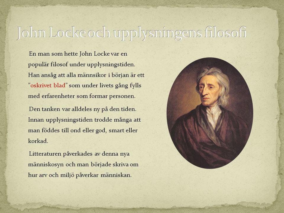 """En man som hette John Locke var en populär filosof under upplysningstiden. Han ansåg att alla männsikor i början är ett """"oskrivet blad"""" som under live"""