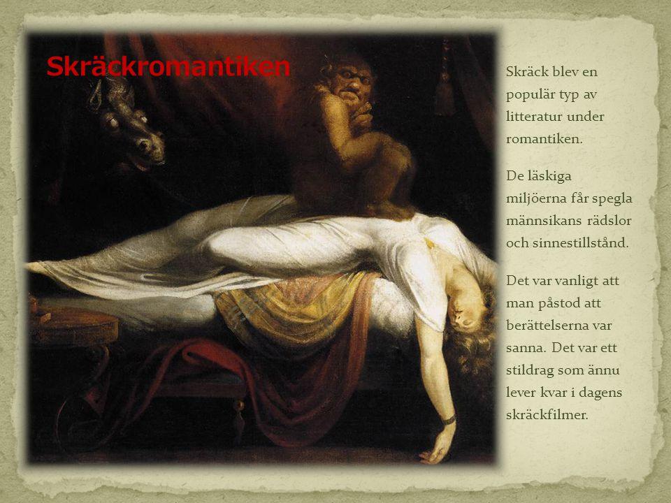 Skräck blev en populär typ av litteratur under romantiken. De läskiga miljöerna får spegla männsikans rädslor och sinnestillstånd. Det var vanligt att