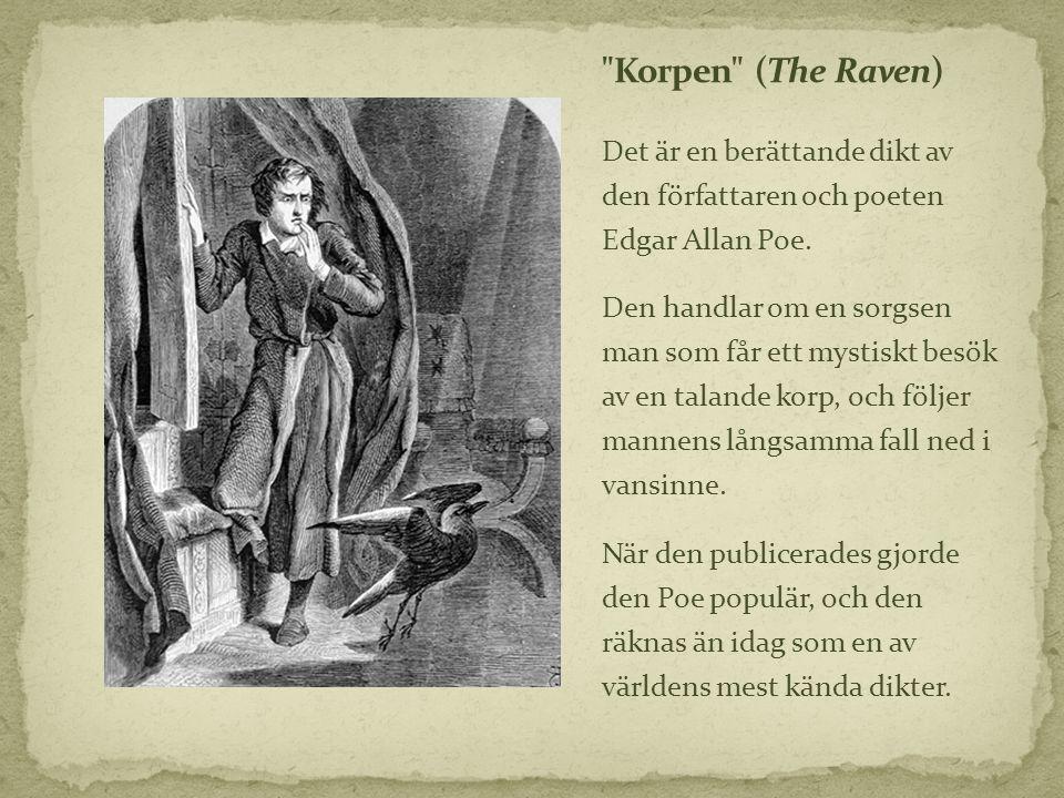 Det är en berättande dikt av den författaren och poeten Edgar Allan Poe. Den handlar om en sorgsen man som får ett mystiskt besök av en talande korp,