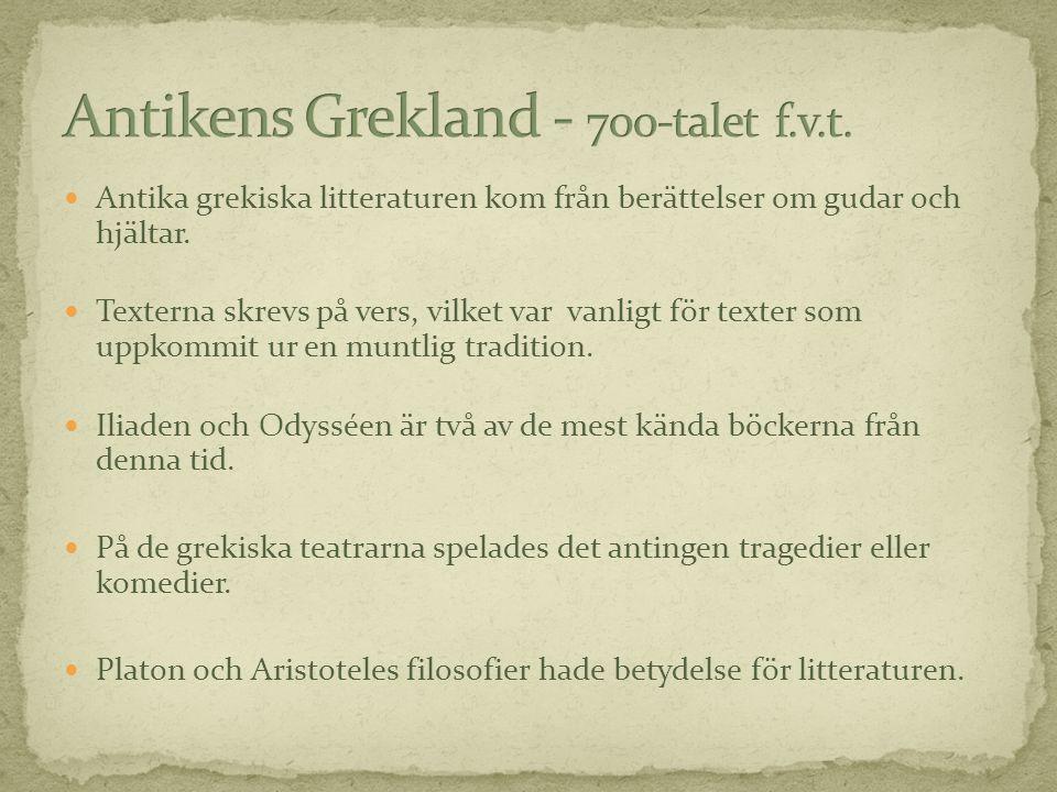  Antika grekiska litteraturen kom från berättelser om gudar och hjältar.  Texterna skrevs på vers, vilket var vanligt för texter som uppkommit ur en