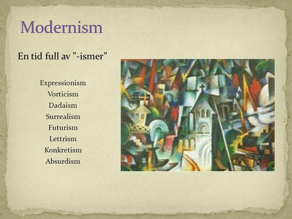 """En tid full av """"-ismer"""" Expressionism Vorticism Dadaism Surrealism Futurism Lettrism Konkretism Absurdism"""