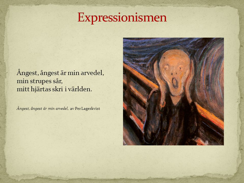 Ångest, ångest är min arvedel, min strupes sår, mitt hjärtas skri i världen. Ångest, ångest är min arvedel, av Per Lagerkvist