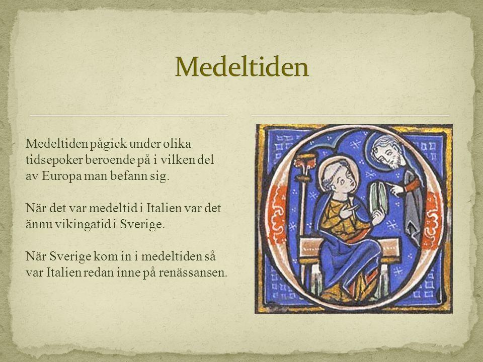 Medeltiden pågick under olika tidsepoker beroende på i vilken del av Europa man befann sig. När det var medeltid i Italien var det ännu vikingatid i S