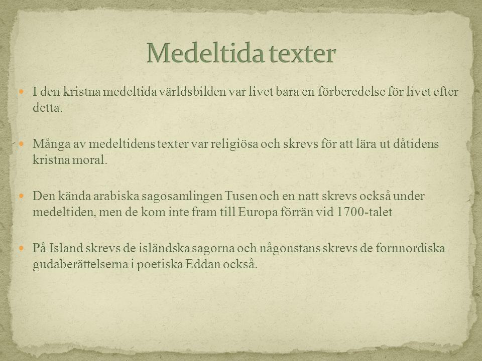  I den kristna medeltida världsbilden var livet bara en förberedelse för livet efter detta.  Många av medeltidens texter var religiösa och skrevs fö