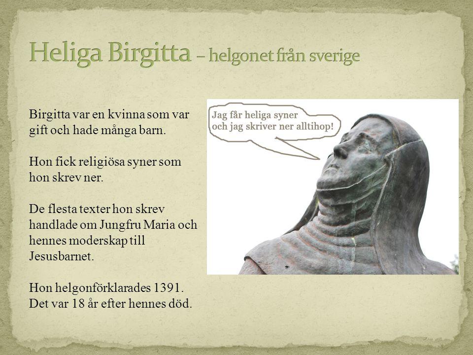 Birgitta var en kvinna som var gift och hade många barn. Hon fick religiösa syner som hon skrev ner. De flesta texter hon skrev handlade om Jungfru Ma
