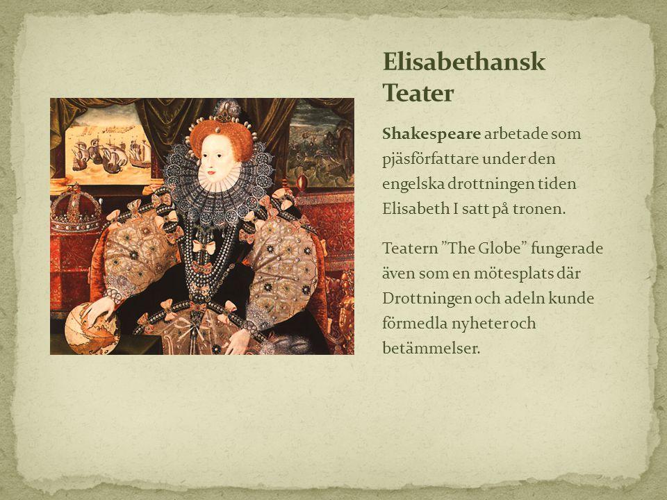 """Shakespeare arbetade som pjäsförfattare under den engelska drottningen tiden Elisabeth I satt på tronen. Teatern """"The Globe"""" fungerade även som en möt"""