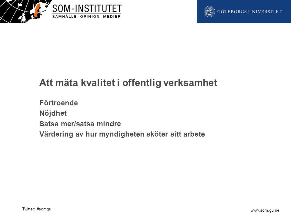 www.som.gu.se Twitter: #somgu Förtroende Nöjdhet Satsa mer/satsa mindre Värdering av hur myndigheten sköter sitt arbete Att mäta kvalitet i offentlig