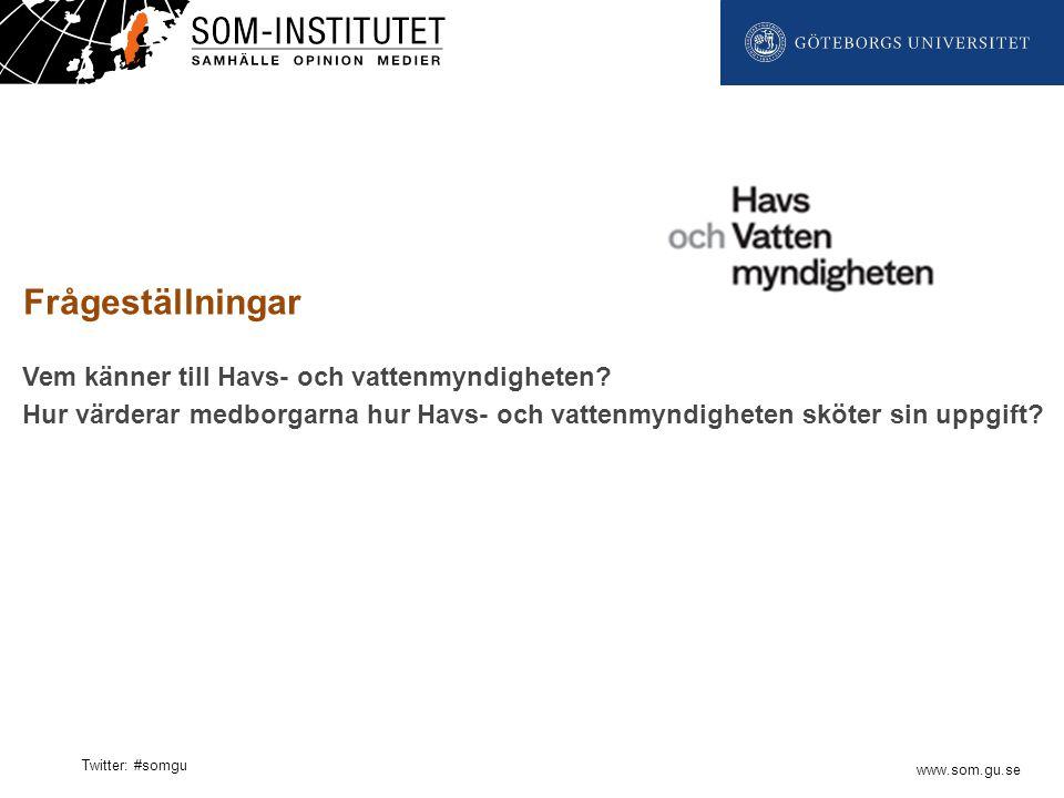 www.som.gu.se Twitter: #somgu Vem känner till Havs- och vattenmyndigheten? Hur värderar medborgarna hur Havs- och vattenmyndigheten sköter sin uppgift