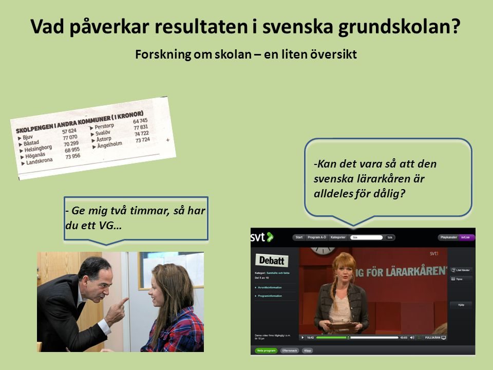 Forskning om skolan – en liten översikt - Ge mig två timmar, så har du ett VG… -Kan det vara så att den svenska lärarkåren är alldeles för dålig? Vad