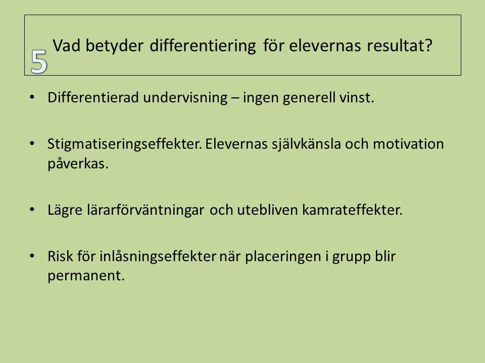 Vad betyder differentiering för elevernas resultat? • Differentierad undervisning – ingen generell vinst. • Stigmatiseringseffekter. Elevernas självkä