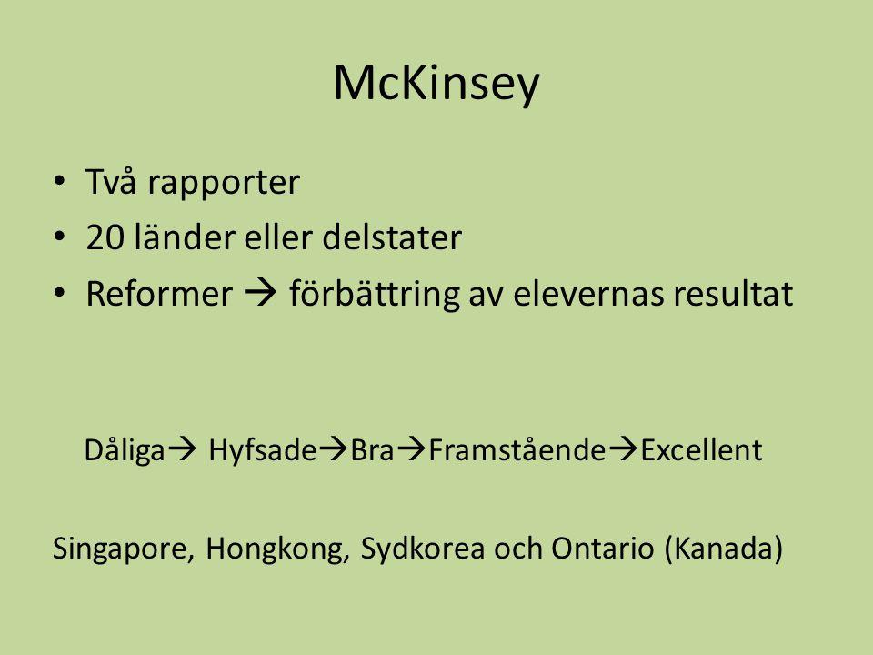 McKinsey • Två rapporter • 20 länder eller delstater • Reformer  förbättring av elevernas resultat Dåliga  Hyfsade  Bra  Framstående  Excellent S