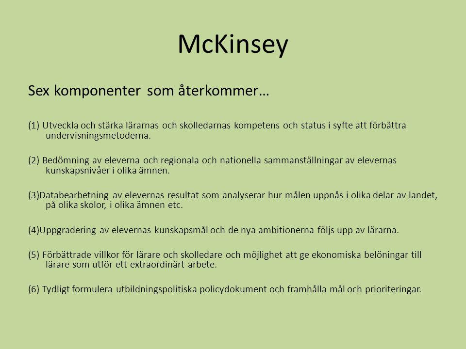McKinsey Sex komponenter som återkommer… (1) Utveckla och stärka lärarnas och skolledarnas kompetens och status i syfte att förbättra undervisningsmet