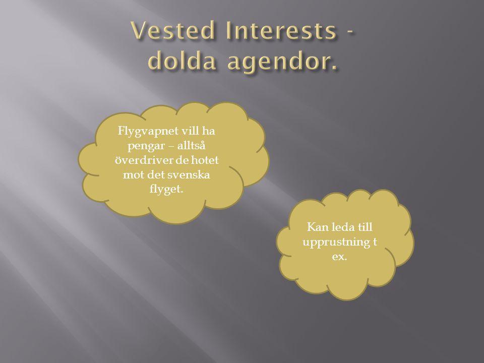 Flygvapnet vill ha pengar – alltså överdriver de hotet mot det svenska flyget. Kan leda till upprustning t ex.
