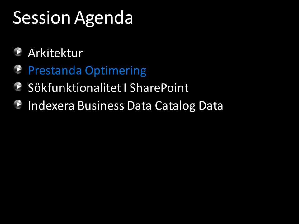 Session Agenda Arkitektur Prestanda Optimering Sökfunktionalitet I SharePoint Indexera Business Data Catalog Data