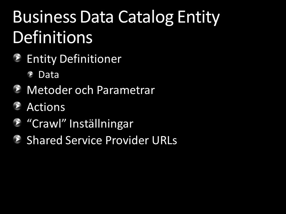 "Business Data Catalog Entity Definitions Entity Definitioner Data Metoder och Parametrar Actions ""Crawl"" Inställningar Shared Service Provider URLs"
