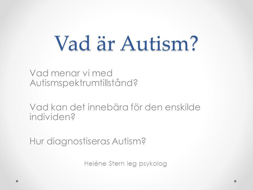 Autismspektrum • Autism i barndomen/Autistiskt syndrom • Asperger syndrom • Atypisk Autism Nyheter i DSM –V En diagnos: Autismspektrumstörning Svårighetsgrad och hjälpbehov ska anges!