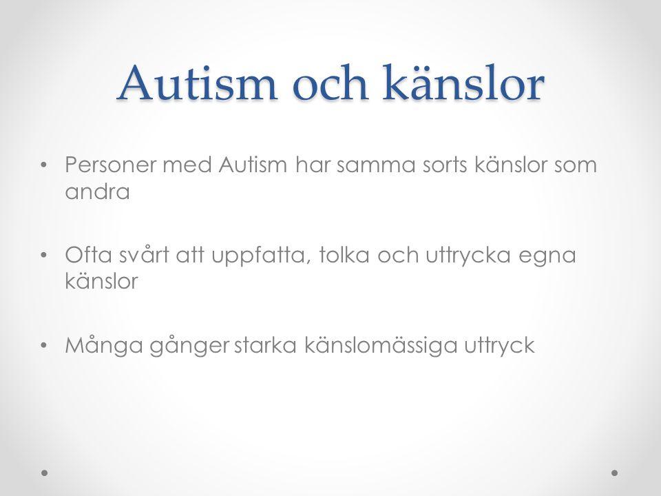 Autism och känslor • Personer med Autism har samma sorts känslor som andra • Ofta svårt att uppfatta, tolka och uttrycka egna känslor • Många gånger s
