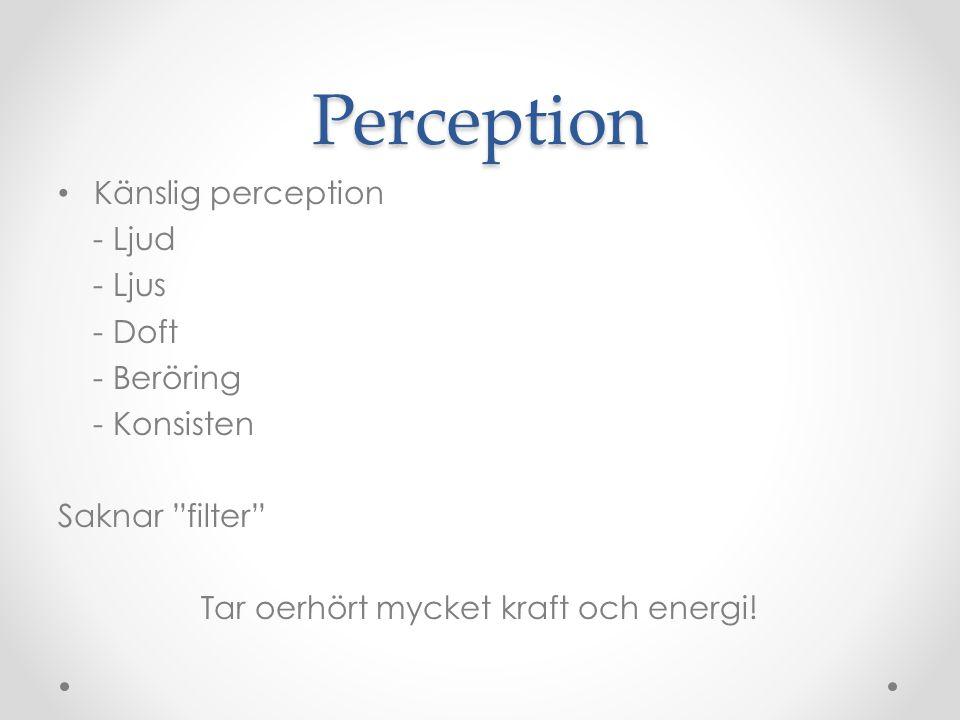 """Perception • Känslig perception - Ljud - Ljus - Doft - Beröring - Konsisten Saknar """"filter"""" Tar oerhört mycket kraft och energi!"""