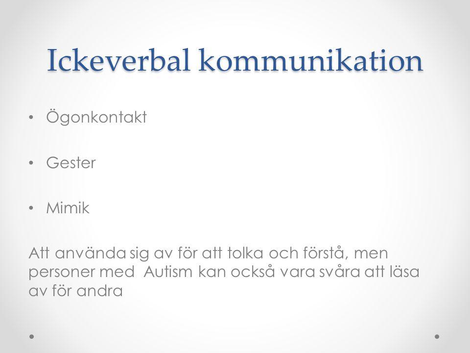 Ickeverbal kommunikation • Ögonkontakt • Gester • Mimik Att använda sig av för att tolka och förstå, men personer med Autism kan också vara svåra att